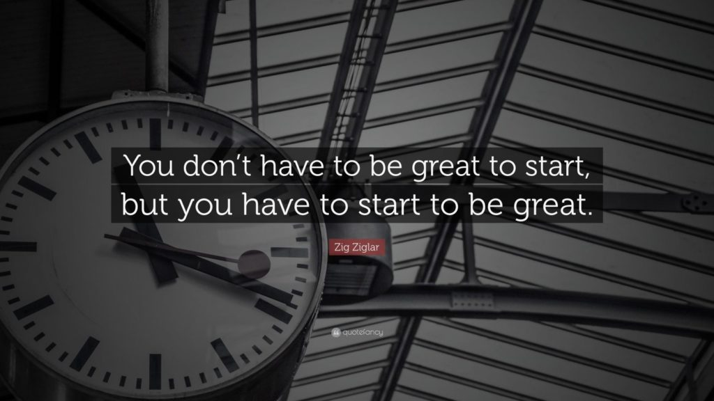 You don't have to be great, but you have to start to be great